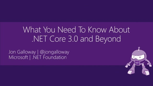 .NET Core release overview Top Features in .NET Core 3.0 When and how to update What's coming next