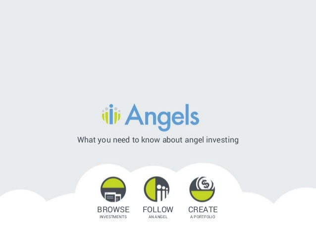 What you need to know about angel investing BROWSE INVESTMENTS FOLLOW AN ANGEL CREATE A PORTFOLIO