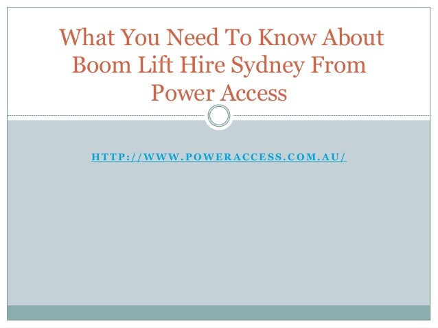 What You Need To Know About Boom Lift Hire Sydney From       Power Access  HTTP://WWW.POWERACCESS.COM.AU/