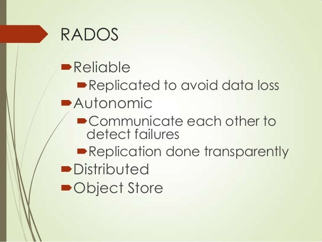 RADOS (2) Fundamentals of Ceph Everything is stored in RADOS Including Ceph FS metadata Two components: mon, osd CRUS...