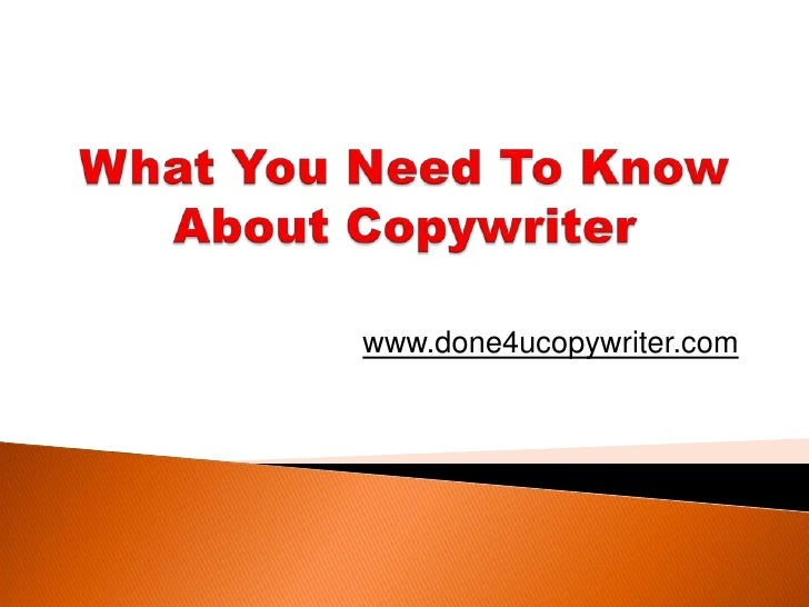 What You Need To Know About Copywriter<br />www.done4ucopywriter.com<br />