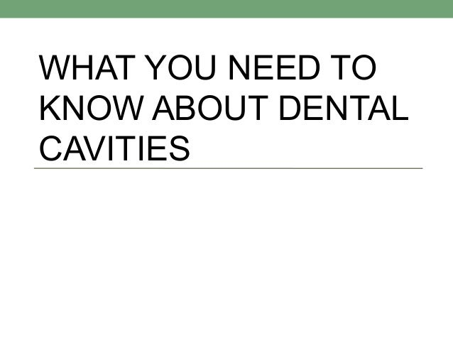 WHAT YOU NEED TOKNOW ABOUT DENTALCAVITIES