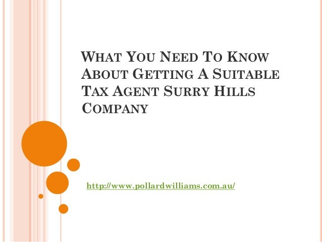 WHAT YOU NEED TO KNOWABOUT GETTING A SUITABLETAX AGENT SURRY HILLSCOMPANYhttp://www.pollardwilliams.com.au/
