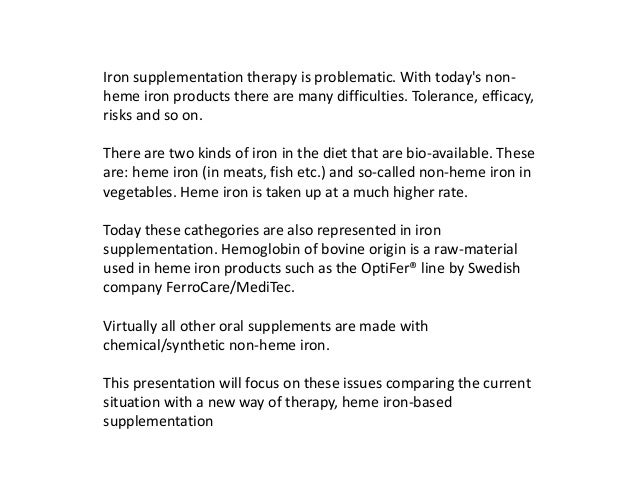 Iron supplementation therapy is problematic. With today's non- heme iron products there are many difficulties. Tolerance, ...