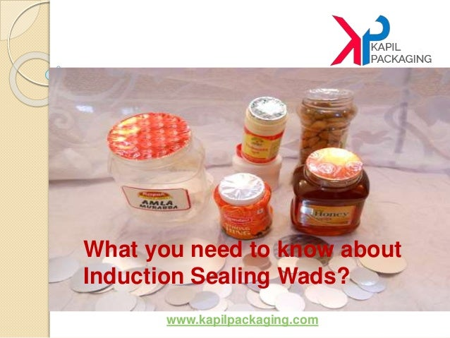 www.kapilpackaging.com What you need to know about Induction Sealing Wads?