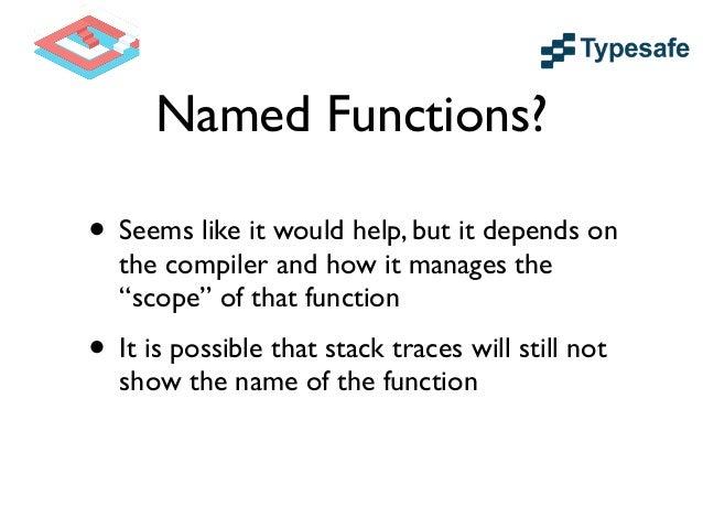 Named Function Stack Trace final Function<Integer, Integer> addOneToValue = number -> number / 0; ! final List<Integer> nu...