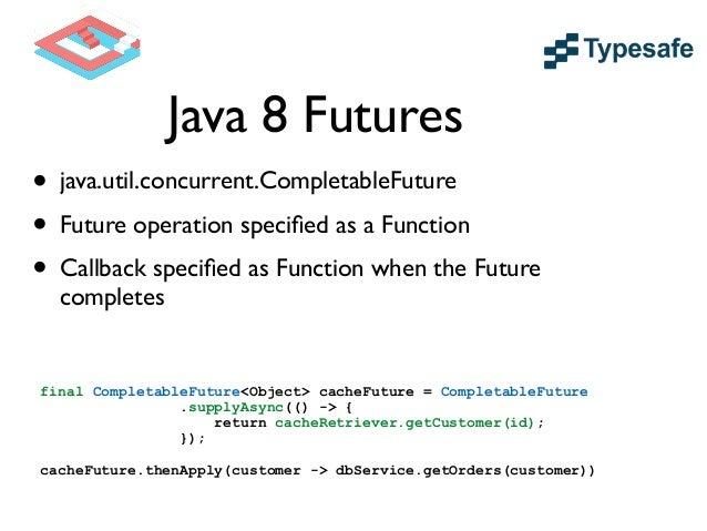 Java 8 vs. Scala • Scala still targeting Java 1.6  • Creates synthetic class to represent Lambda  • Java 8 Lambdas lever...