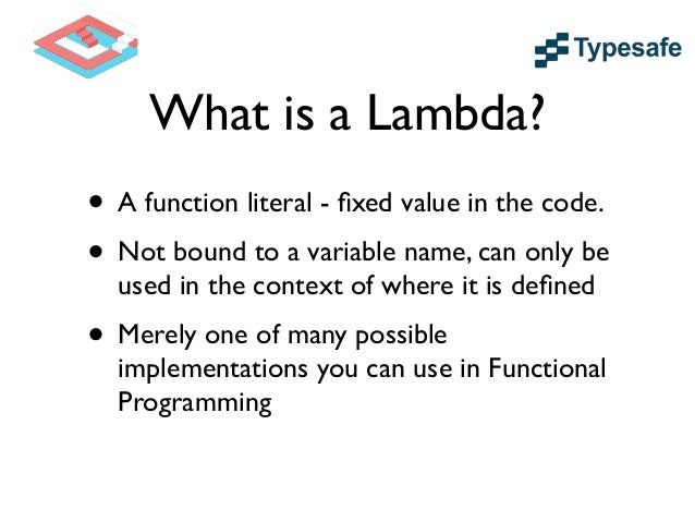 Java 8 Lambdas • Functional Interface that defines a Single Abstract Method  • Target Type of the Lambda is the Functional...