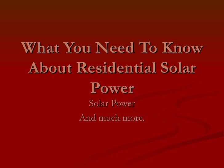 What You Need To Know About Residential Solar Power Solar Power And much more.