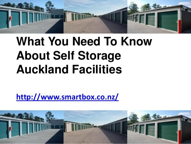 What You Need To KnowAbout Self StorageAuckland Facilitieshttp://www.smartbox.co.nz/