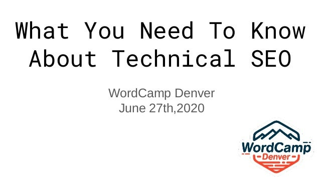 What You Need To Know About Technical SEO WordCamp Denver June 27th,2020