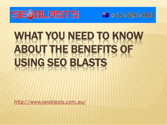 WHAT YOU NEED TO KNOWABOUT THE BENEFITS OFUSING SEO BLASTShttp://www.seoblasts.com.au/