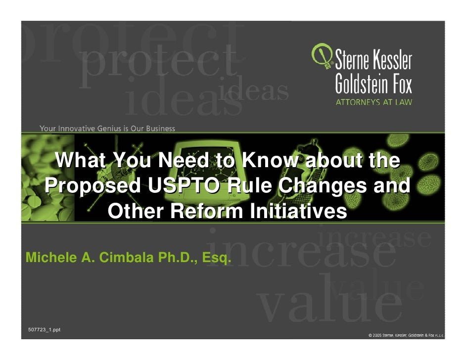 What You Need to Know about the      Proposed USPTO Rule Changes and           Other Reform Initiatives  Michele A. Cimbal...
