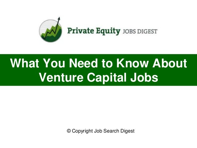 What You Need to Know About    Venture Capital Jobs        © Copyright Job Search Digest