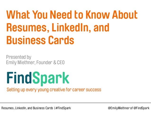What You Need to Know About Resumes, LinkedIn, and Business Cards  Presented by  Emily Miethner, Founder & CEO Resum...