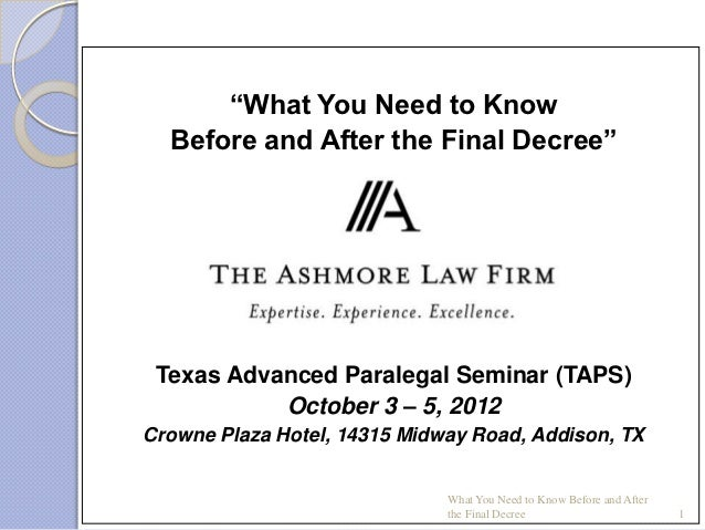 """""""What You Need to Know  Before and After the Final Decree""""                  Presented By: Texas Advanced Paralegal Seminar..."""