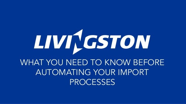WHAT YOU NEED TO KNOW BEFORE AUTOMATING YOUR IMPORT PROCESSES