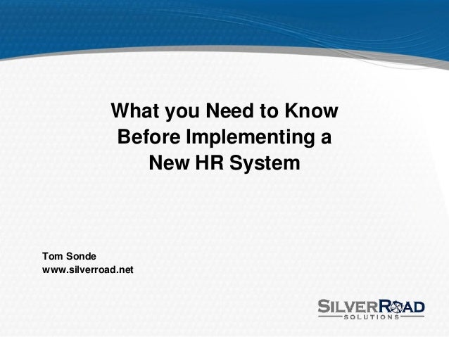 What you Need to Know             Before Implementing a                New HR SystemTom Sondewww.silverroad.net