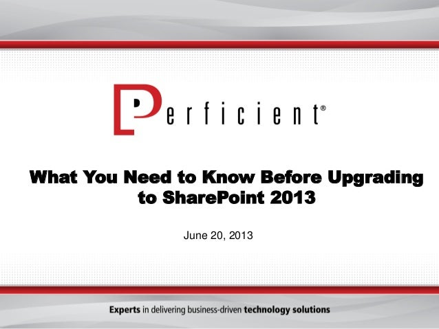 What You Need to Know Before Upgradingto SharePoint 2013June 20, 2013