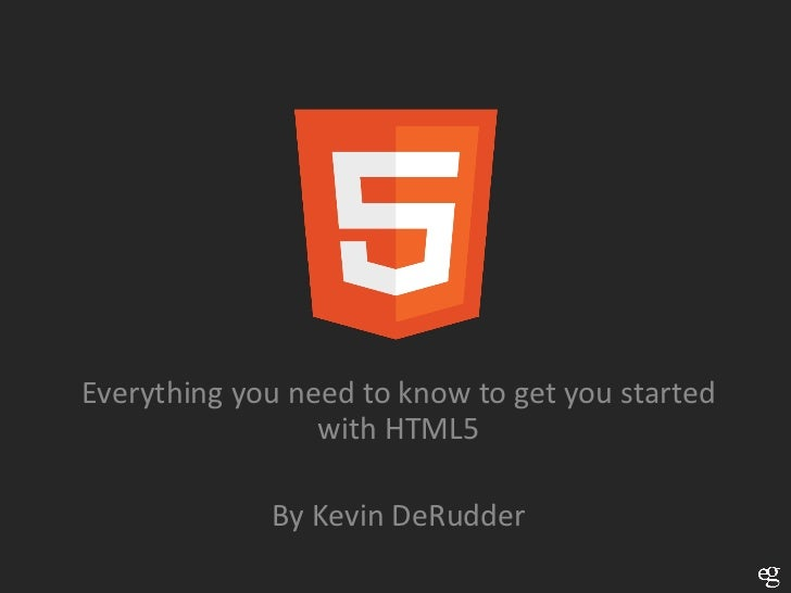Everything you need to know to get you started                 with HTML5             By Kevin DeRudder