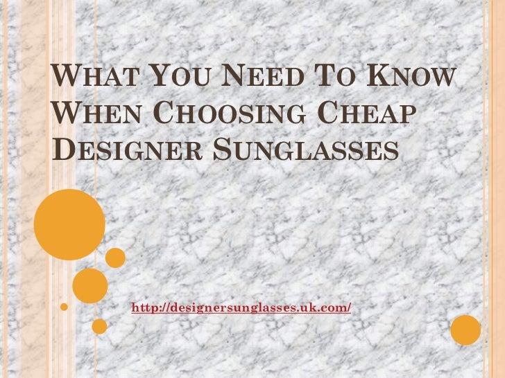 WHAT YOU NEED TO KNOWWHEN CHOOSING CHEAPDESIGNER SUNGLASSES    http://designersunglasses.uk.com/