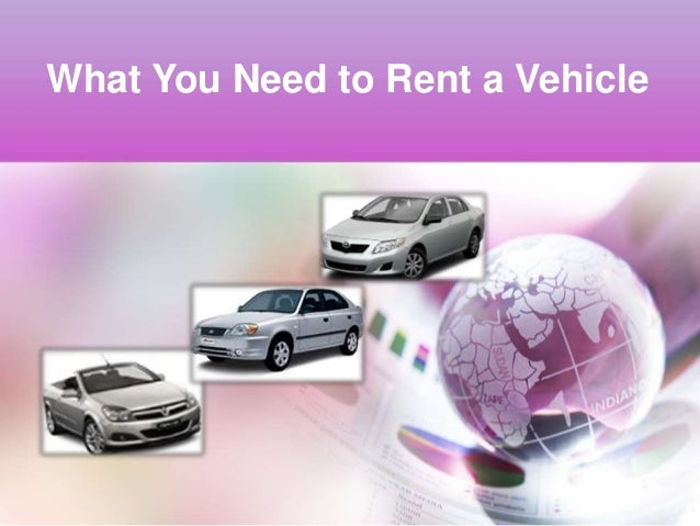 What You Need to Rent a Vehicle