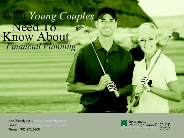 Ken Zawalykut | www.kenzawalykut.caEmail: ken.zawalykut@ipcsecurities.comPhone: 905.372.0800What Young CouplesNeed ToFinan...