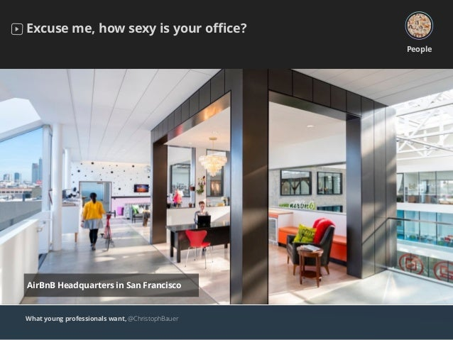 What young professionals want, @ChristophBauer Excuse me, how sexy is your office? People AirBnB Headquarters in San Francis...
