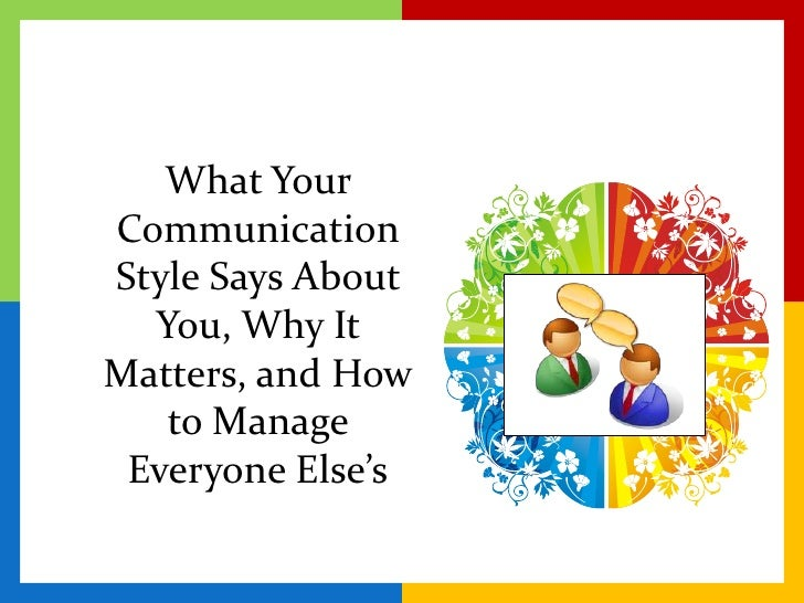 What Your Communication Style Says About You, Why It Matters, and How to Manage Everyone Else's<br />