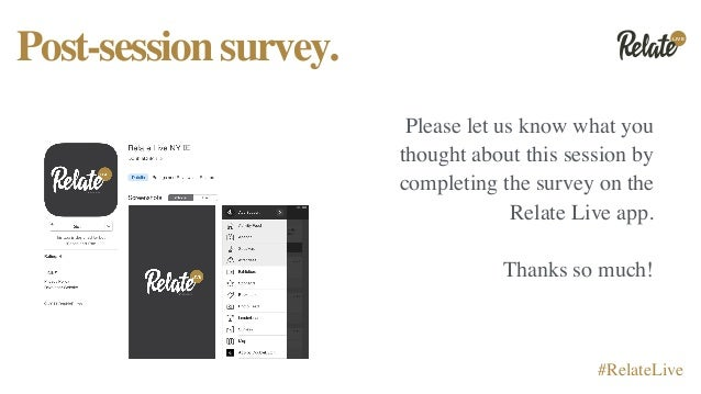 LIVE #RelateLive Post-sessionsurvey. Please let us know what you thought about this session by completing the survey on th...