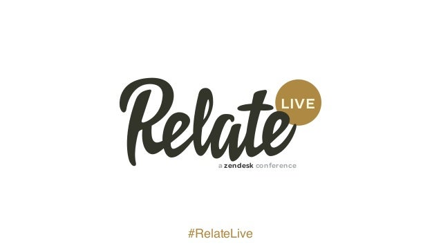 LIVE a zendesk conference #RelateLive
