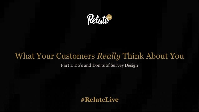 #RelateLive What Your Customers Really Think About You Part 1: Do's and Don'ts of Survey Design