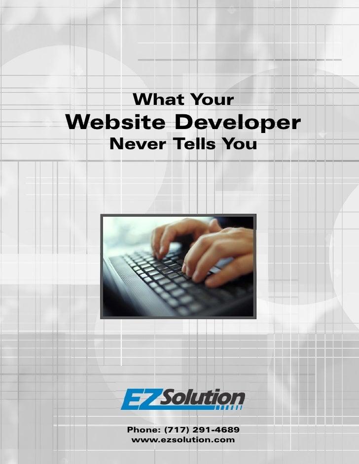 What Your Website Developer    Never Tells You         Phone: (717) 291-4689      www.ezsolution.com