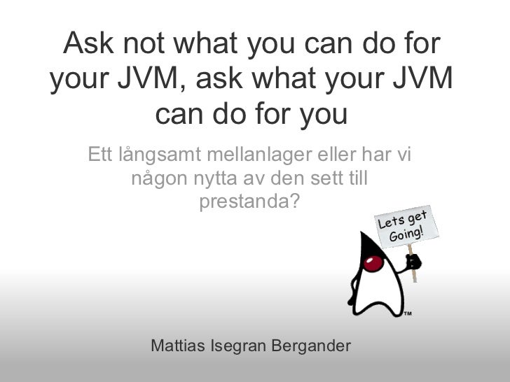 Ask not what you can do foryour JVM, ask what your JVM       can do for you  Ett långsamt mellanlager eller har vi        ...