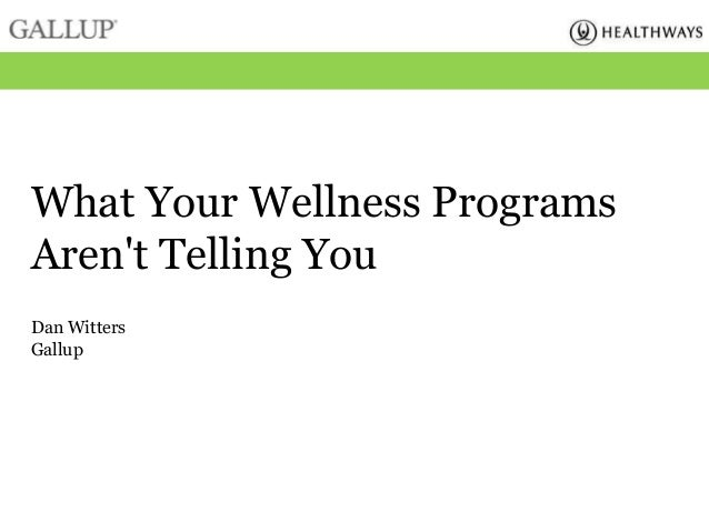 What Your Wellness Programs Aren't Telling You Dan Witters Gallup