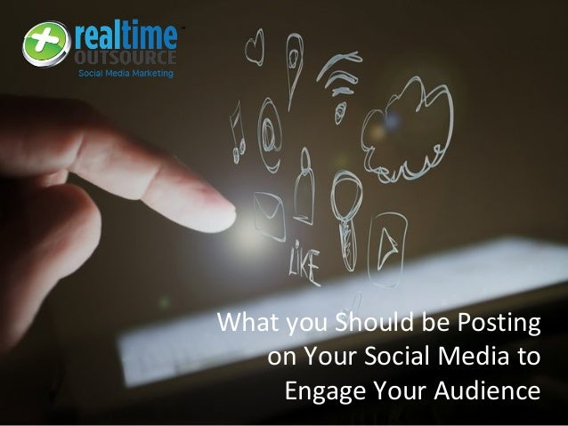 What you Should be Posting on Your Social Media to Engage Your Audience