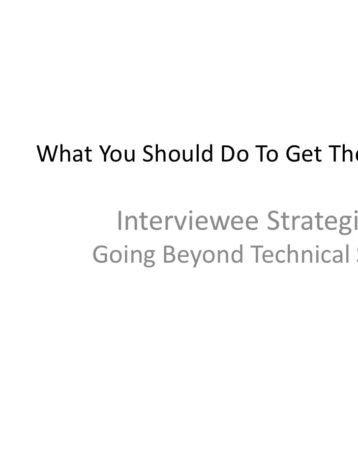 What You Should Do To Get The Job?       Interviewee Strategies    Going Beyond Technical Skills
