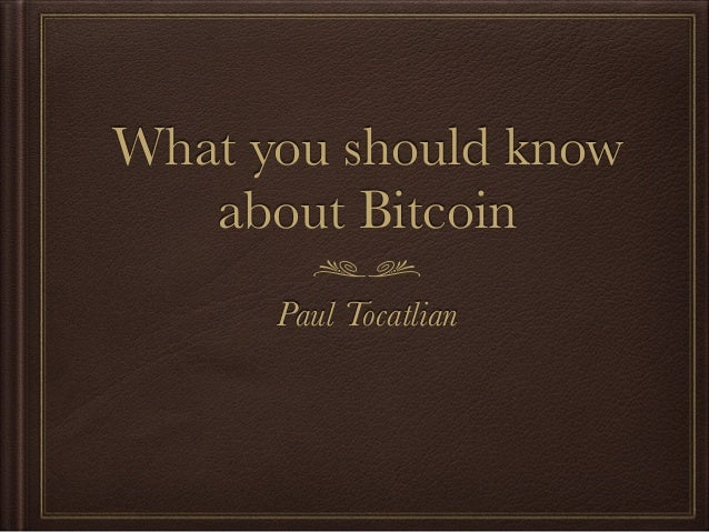 What you should know about Bitcoin Paul Tocatlian