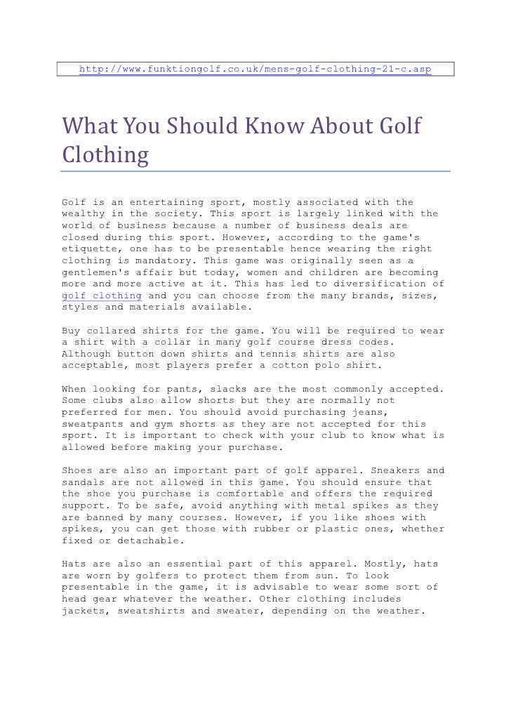 http://www.funktiongolf.co.uk/mens-golf-clothing-21-c.aspWhat You Should Know About GolfClothingGolf is an entertaining sp...