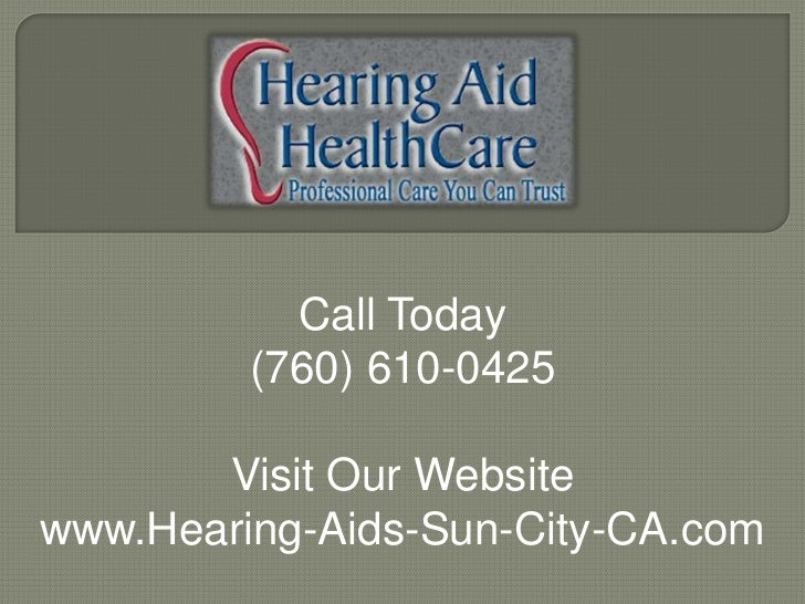 Call Today         (760) 610-0425       Visit Our Websitewww.Hearing-Aids-Sun-City-CA.com