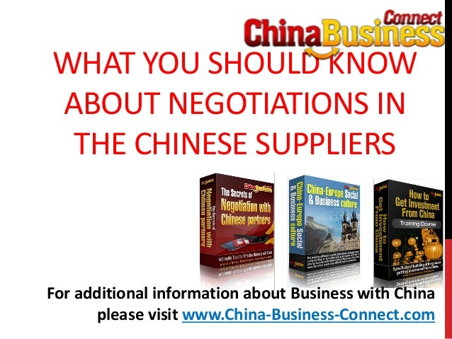 WHAT YOU SHOULD KNOWABOUT NEGOTIATIONS INTHE CHINESE SUPPLIERSFor additional information about Business with Chinaplease v...