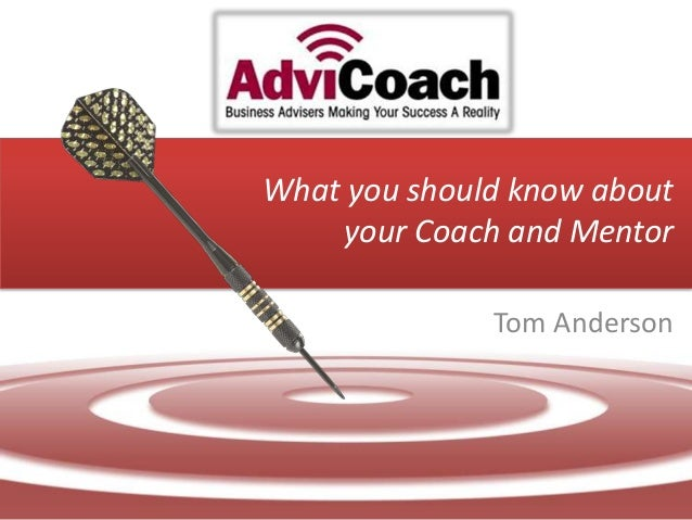 What you should know aboutyour Coach and MentorTom Anderson