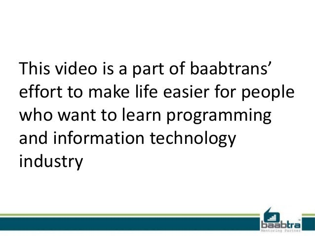 This video is a part of baabtrans'effort to make life easier for peoplewho want to learn programmingand information techno...