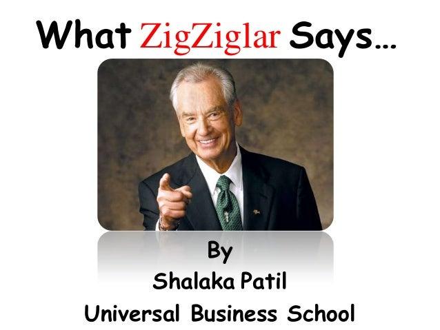 What ZigZiglar Says… By Shalaka Patil Universal Business School