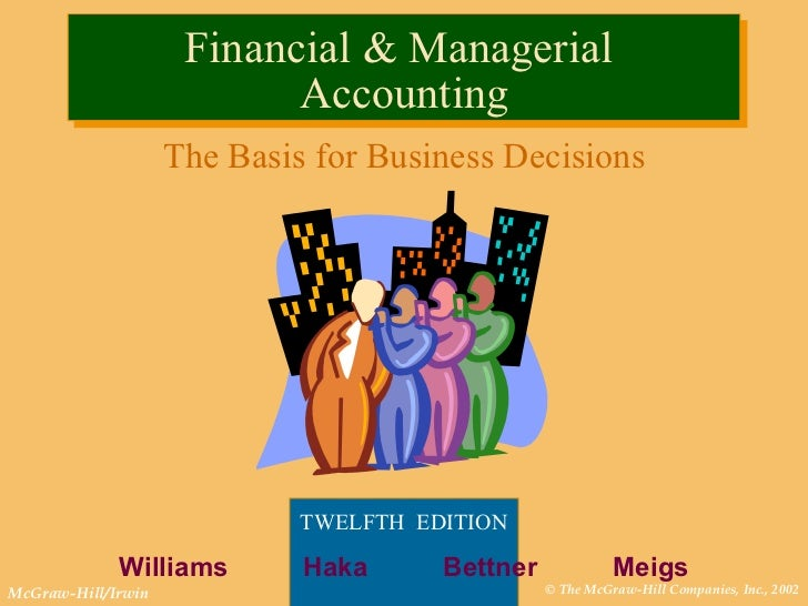Financial & Managerial  Accounting The Basis for Business Decisions TWELFTH  EDITION   Williams  Haka  Bettner  Meigs