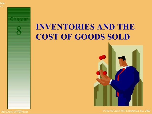 Slide8-1        Chapter                      INVENTORIES AND THE           8          COST OF GOODS SOLD  McGraw-Hill/Irwi...