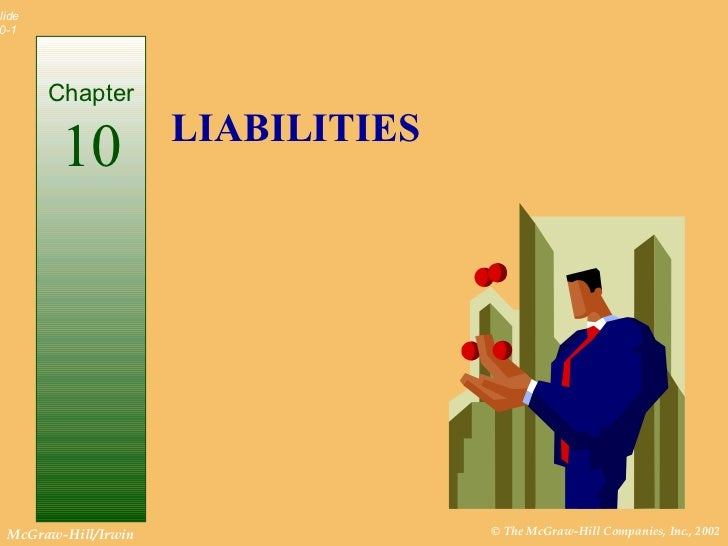 Slide 0-1        Chapter                      LIABILITIES         10  McGraw-Hill/Irwin                 © The McGraw-Hill ...