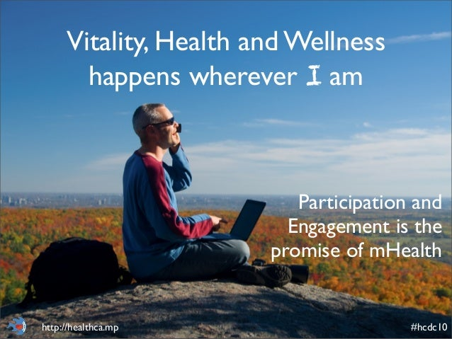 #hcdc10http://healthca.mp #hcdc10http://healthca.mp Vitality, Health and Wellness happens wherever I am Participation and ...