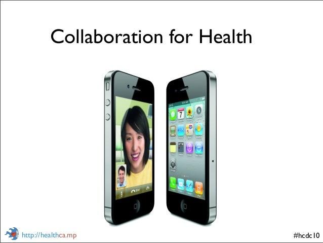 #hcdc10http://healthca.mp Collaboration for Health
