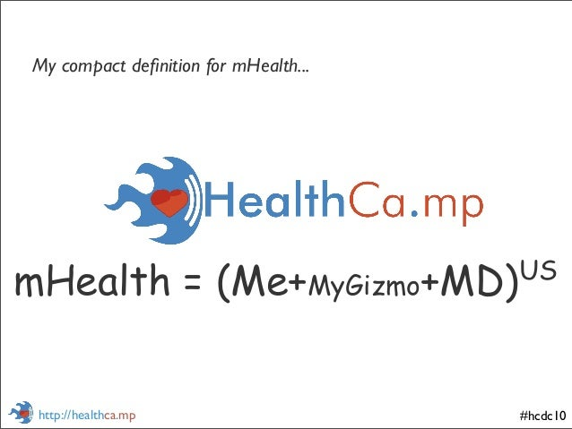 #hcdc10http://healthca.mp mHealth = (Me+MyGizmo+MD)US My compact definition for mHealth...